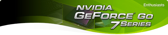 GeForce Go 7 Series - Enthusiasts